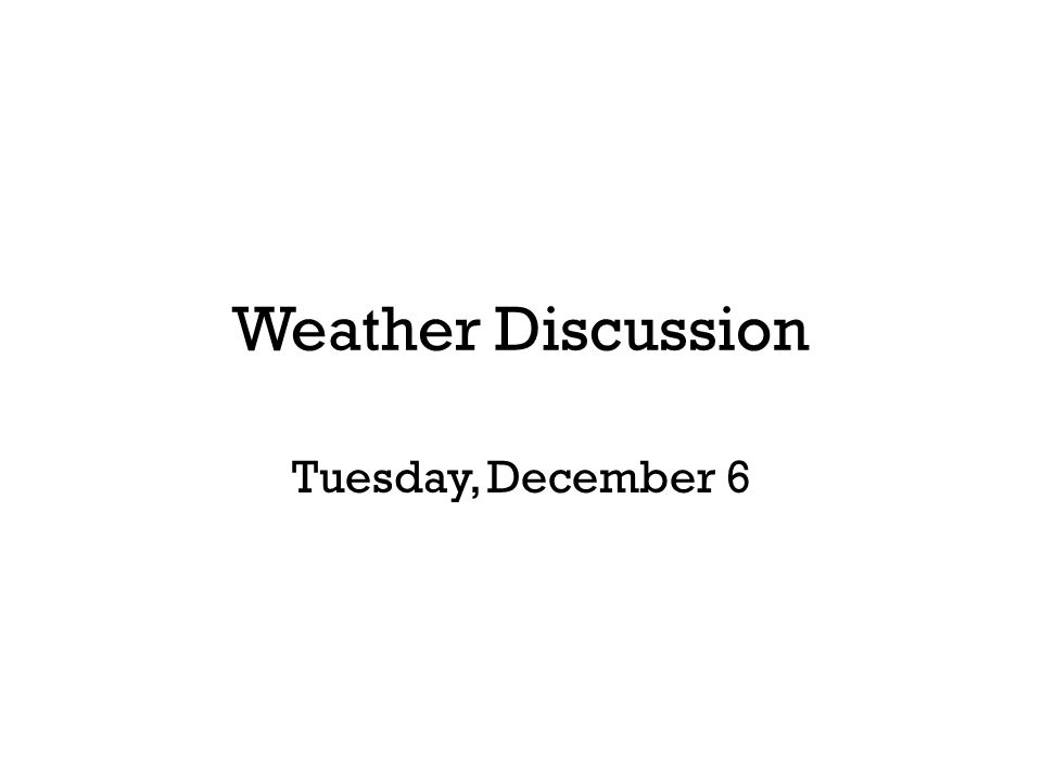 Weather Discussion Tuesday, December 6