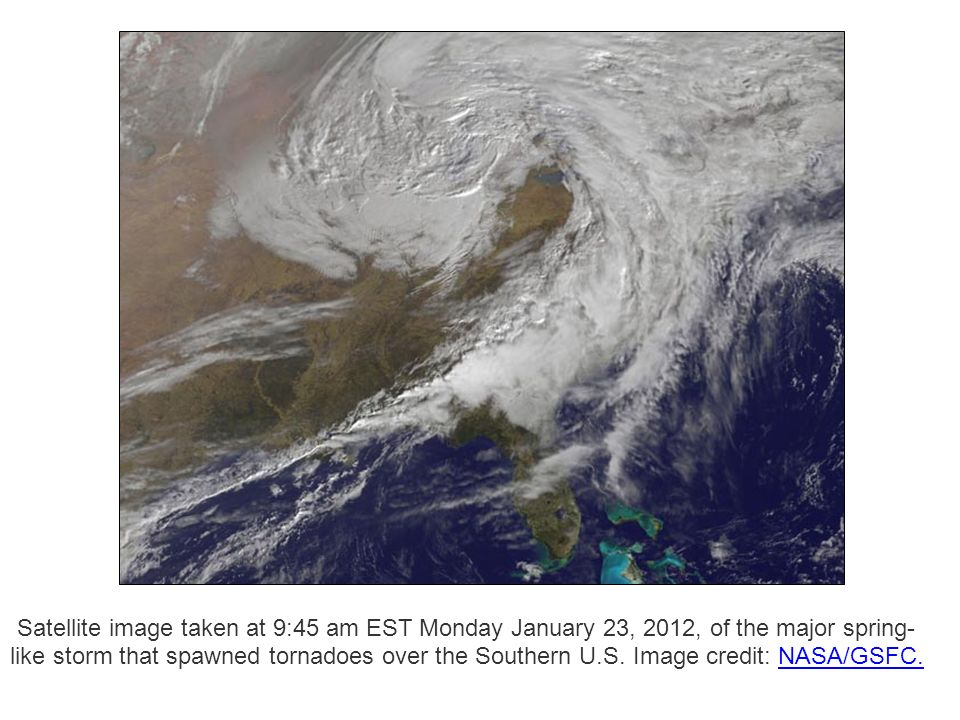 Satellite image taken at 9:45 am EST Monday January 23, 2012, of the major spring- like storm that spawned tornadoes over the Southern U.S.