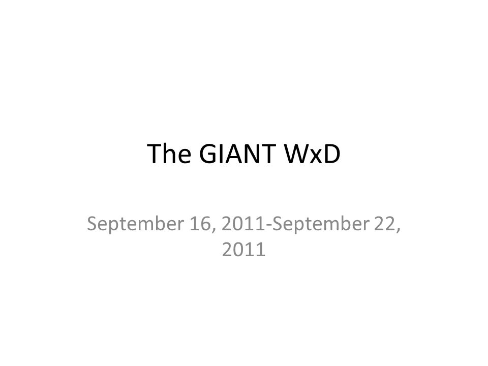 The GIANT WxD September 16, 2011-September 22, 2011