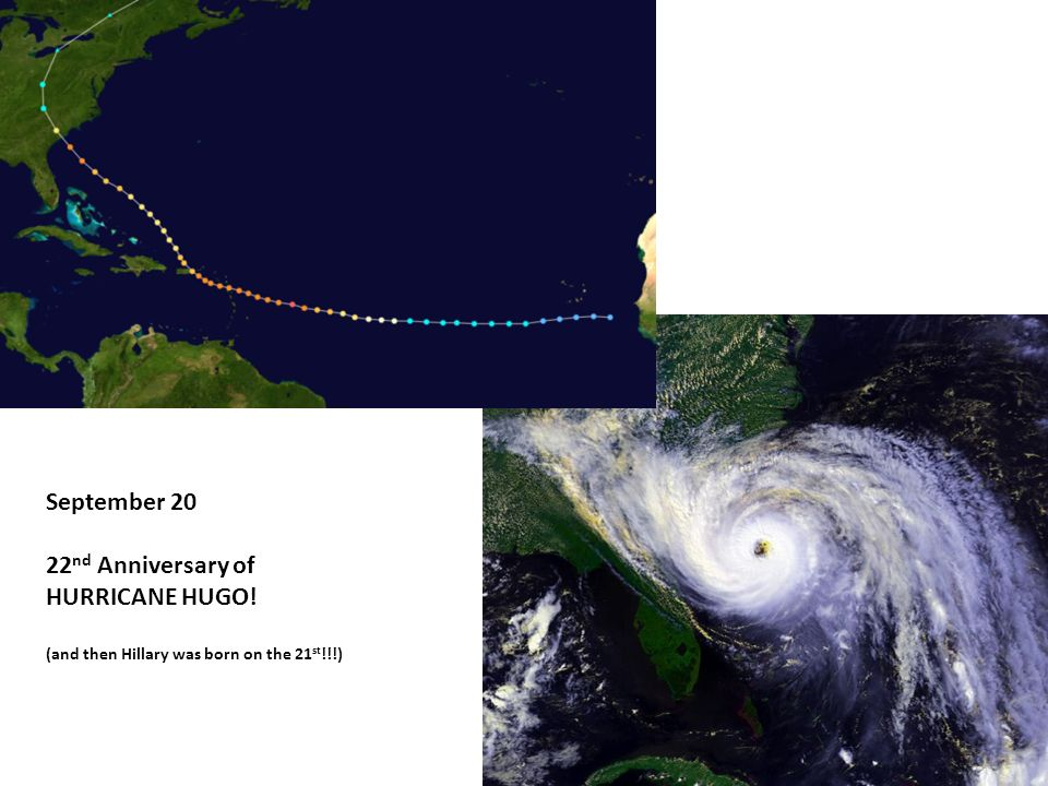 September 20 22 nd Anniversary of HURRICANE HUGO! (and then Hillary was born on the 21 st !!!)