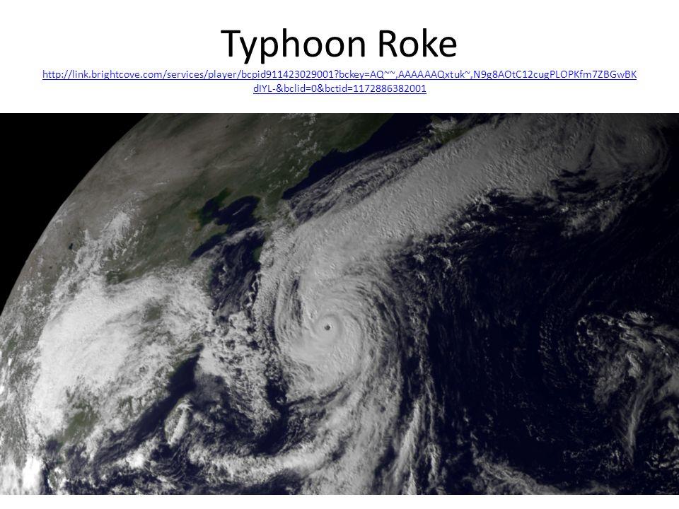 Typhoon Roke http://link.brightcove.com/services/player/bcpid911423029001?bckey=AQ~~,AAAAAAQxtuk~,N9g8AOtC12cugPLOPKfm7ZBGwBK dIYL-&bclid=0&bctid=1172