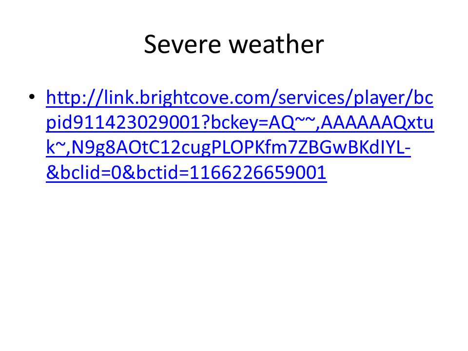 Severe weather http://link.brightcove.com/services/player/bc pid911423029001 bckey=AQ~~,AAAAAAQxtu k~,N9g8AOtC12cugPLOPKfm7ZBGwBKdIYL- &bclid=0&bctid=1166226659001 http://link.brightcove.com/services/player/bc pid911423029001 bckey=AQ~~,AAAAAAQxtu k~,N9g8AOtC12cugPLOPKfm7ZBGwBKdIYL- &bclid=0&bctid=1166226659001