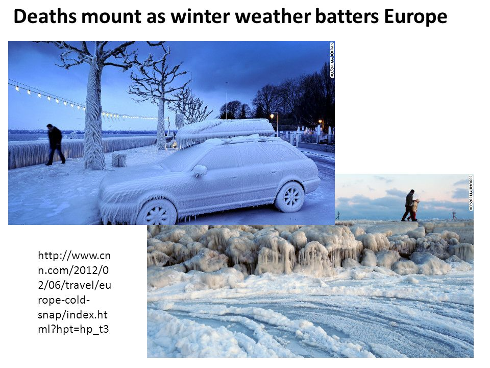 http://www.cn n.com/2012/0 2/06/travel/eu rope-cold- snap/index.ht ml?hpt=hp_t3 Deaths mount as winter weather batters Europe