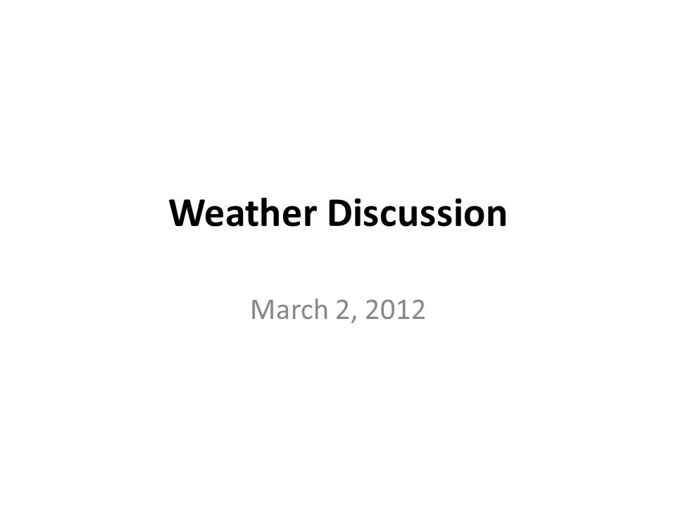 Weather Discussion March 2, 2012