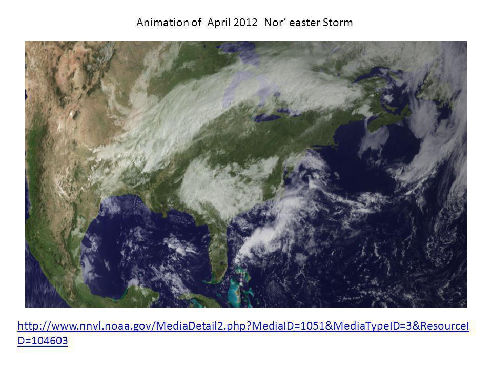 Animation of April 2012 Nor easter Storm http://www.nnvl.noaa.gov/MediaDetail2.php MediaID=1051&MediaTypeID=3&ResourceI D=104603
