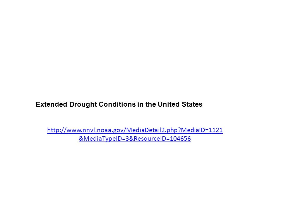 http://www.nnvl.noaa.gov/MediaDetail2.php?MediaID=1121 &MediaTypeID=3&ResourceID=104656 Extended Drought Conditions in the United States