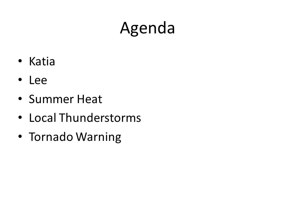 Agenda Katia Lee Summer Heat Local Thunderstorms Tornado Warning