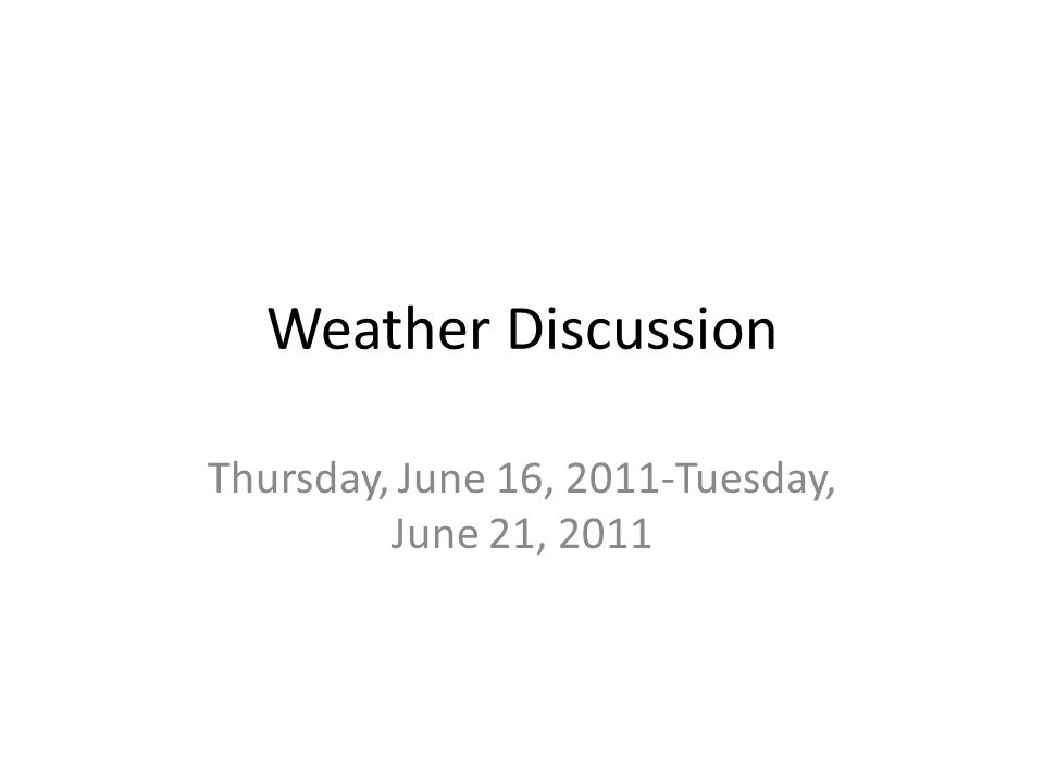 Weather Discussion Thursday, June 16, 2011-Tuesday, June 21, 2011