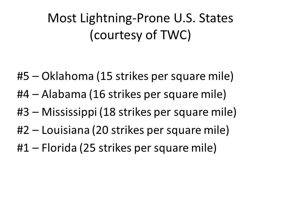 Most Lightning-Prone U.S. States (courtesy of TWC) #5 – Oklahoma (15 strikes per square mile) #4 – Alabama (16 strikes per square mile) #3 – Mississip