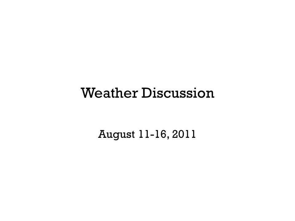 Weather Discussion August 11-16, 2011