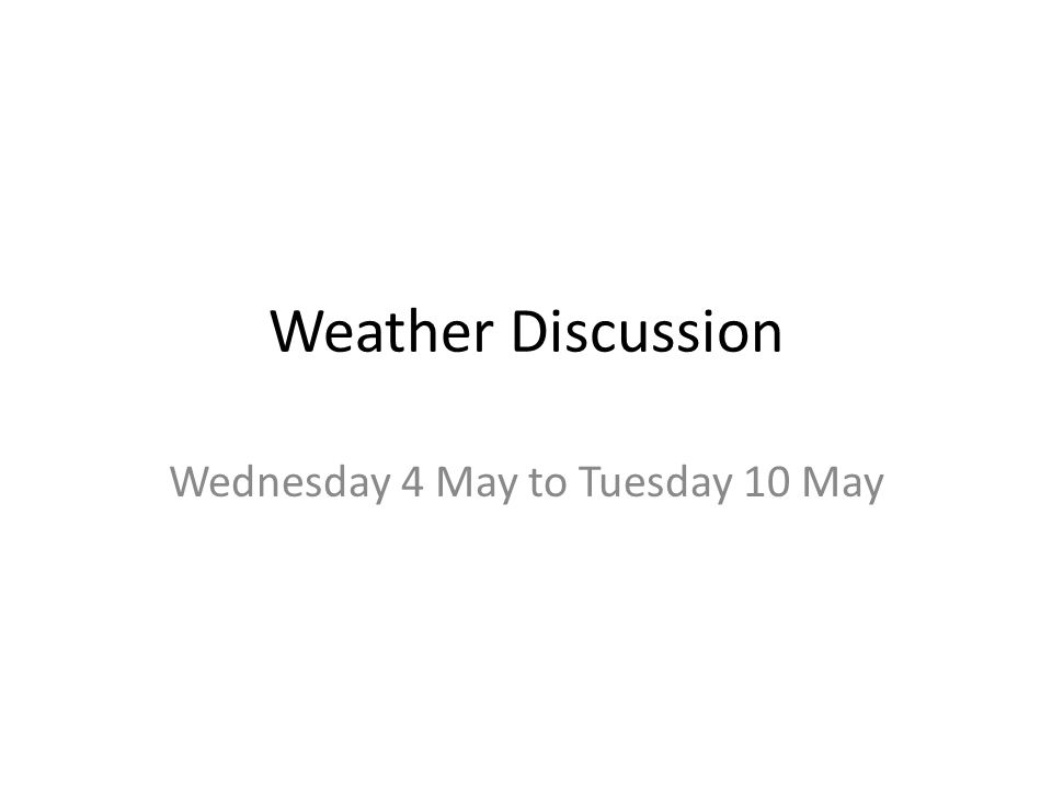 Weather Discussion Wednesday 4 May to Tuesday 10 May