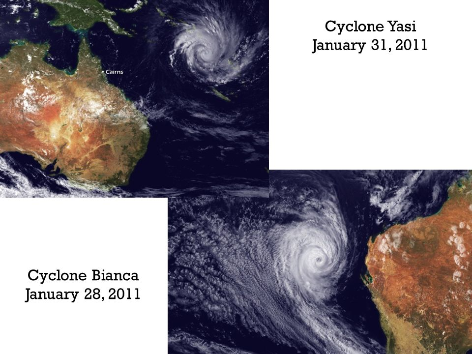 Cyclone Bianca January 28, 2011 Cyclone Yasi January 31, 2011