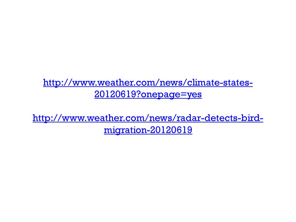 http://www.weather.com/news/climate-states- 20120619 onepage=yes http://www.weather.com/news/radar-detects-bird- migration-20120619