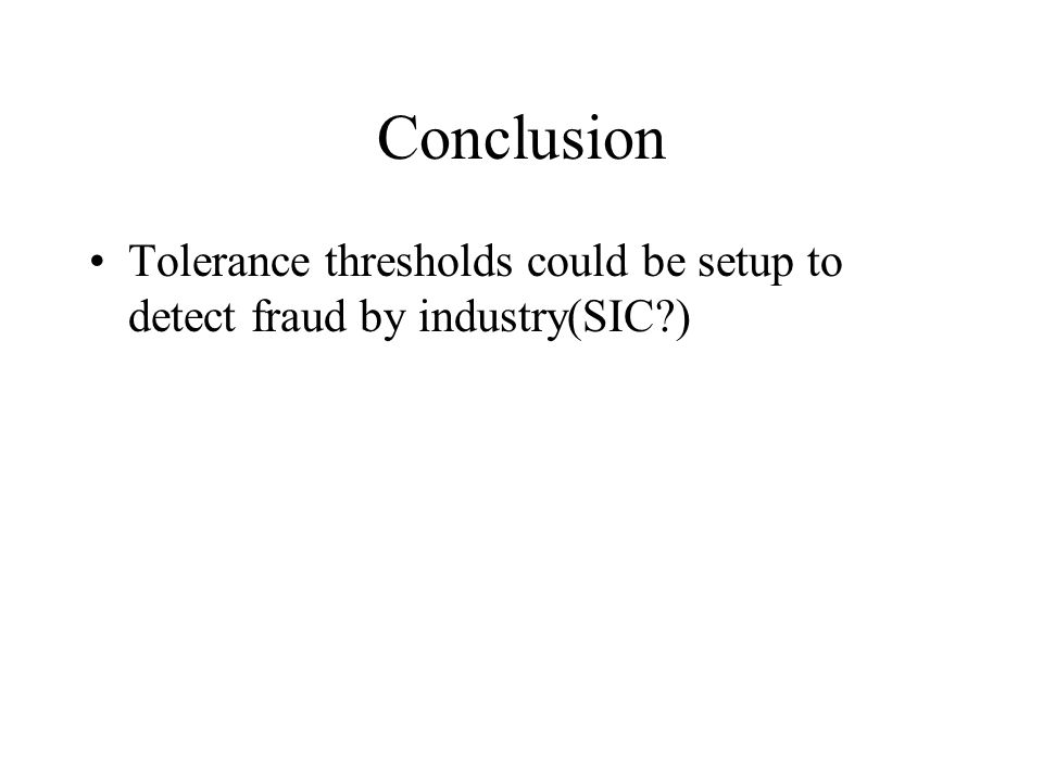 Conclusion Tolerance thresholds could be setup to detect fraud by industry(SIC )