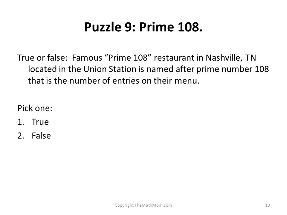 Puzzle 9: Prime 108. True or false: Famous Prime 108 restaurant in Nashville, TN located in the Union Station is named after prime number 108 that is