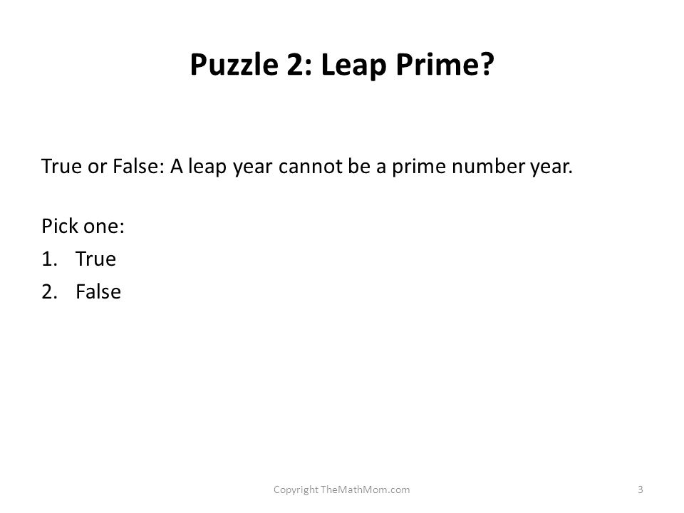 Puzzle 2: Leap Prime. True or False: A leap year cannot be a prime number year.