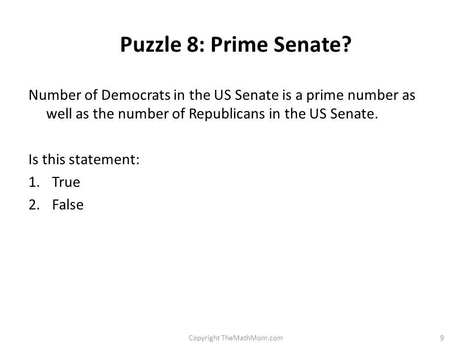 Puzzle 8: Prime Senate? Number of Democrats in the US Senate is a prime number as well as the number of Republicans in the US Senate. Is this statemen