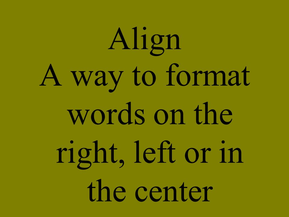 Align A way to format words on the right, left or in the center