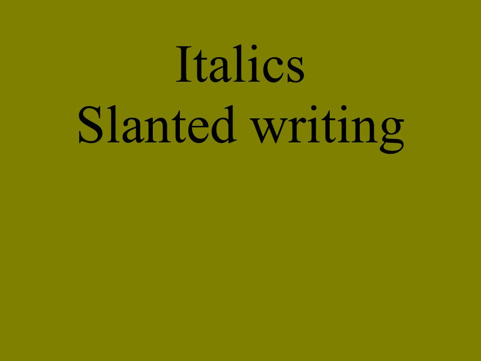 Italics Slanted writing