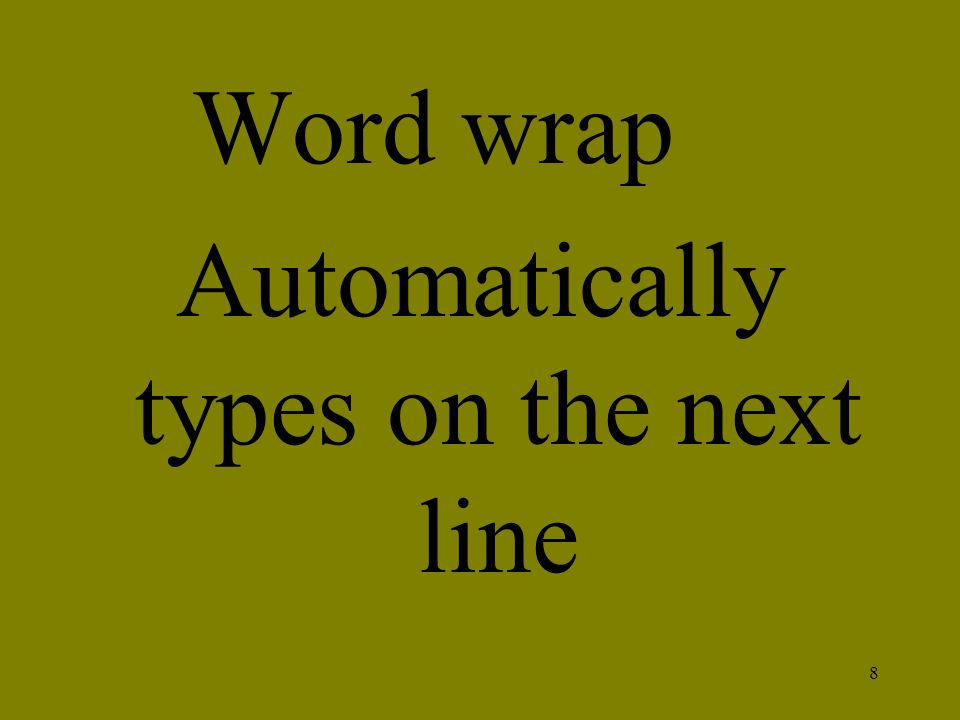 8 Word wrap Automatically types on the next line