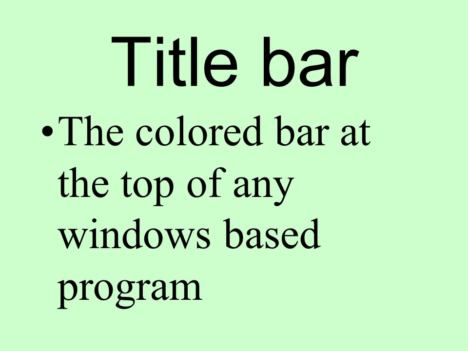 Title bar The colored bar at the top of any windows based program
