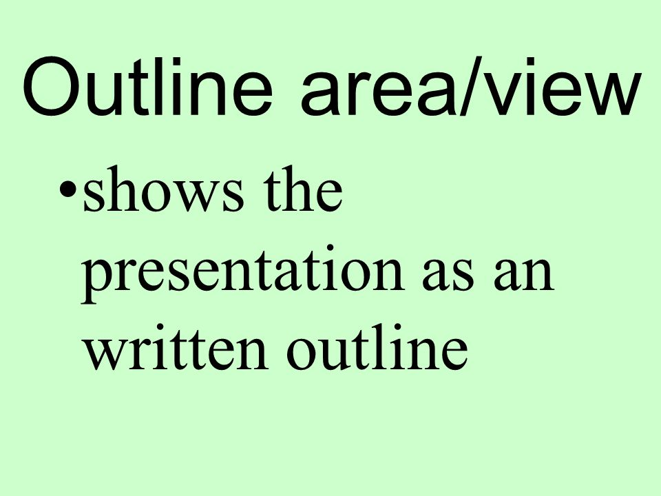 Outline area/view shows the presentation as an written outline