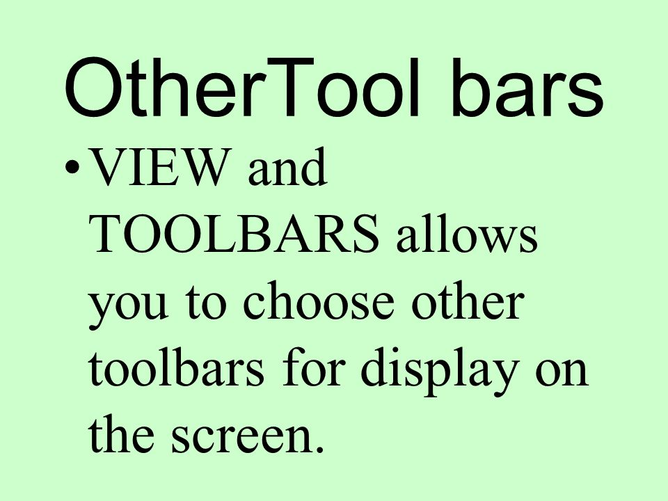 OtherTool bars VIEW and TOOLBARS allows you to choose other toolbars for display on the screen.