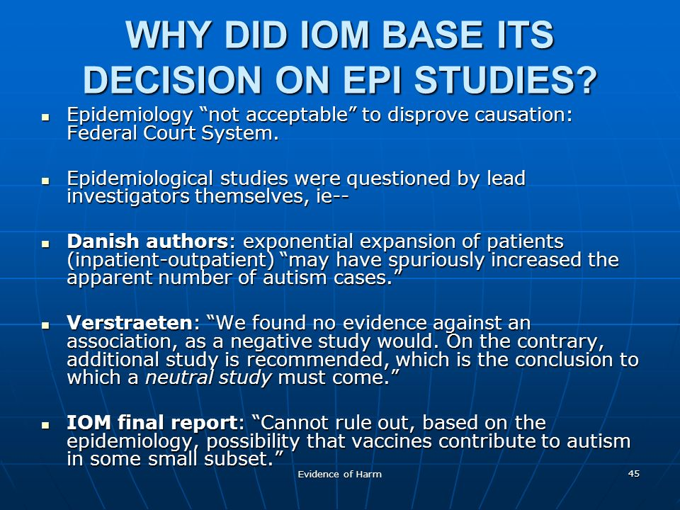 Evidence of Harm 45 WHY DID IOM BASE ITS DECISION ON EPI STUDIES.
