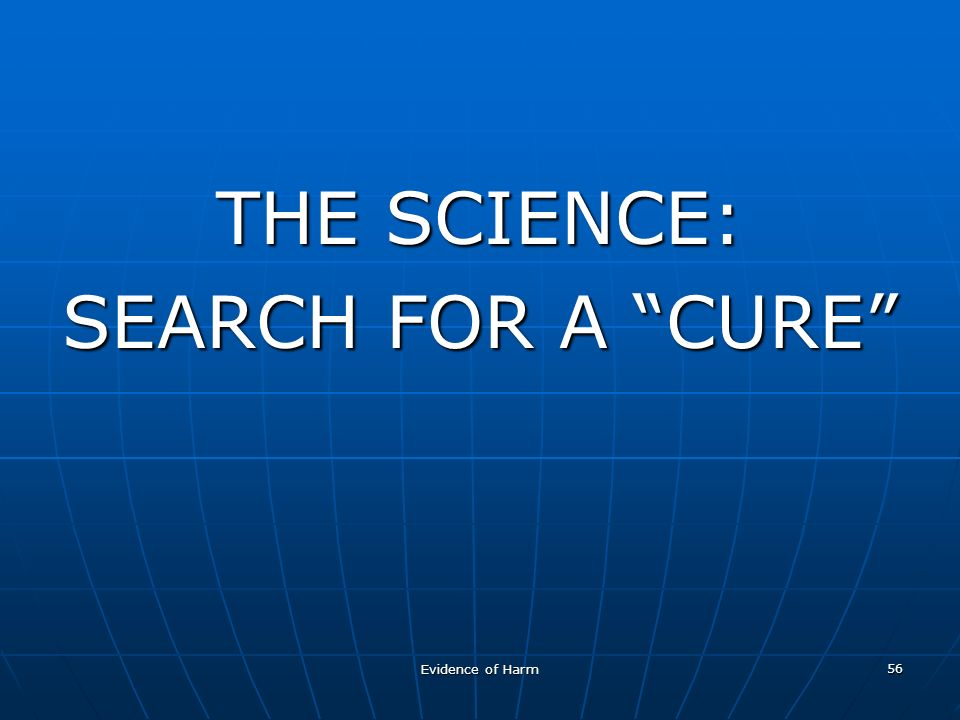 Evidence of Harm 56 THE SCIENCE: SEARCH FOR A CURE