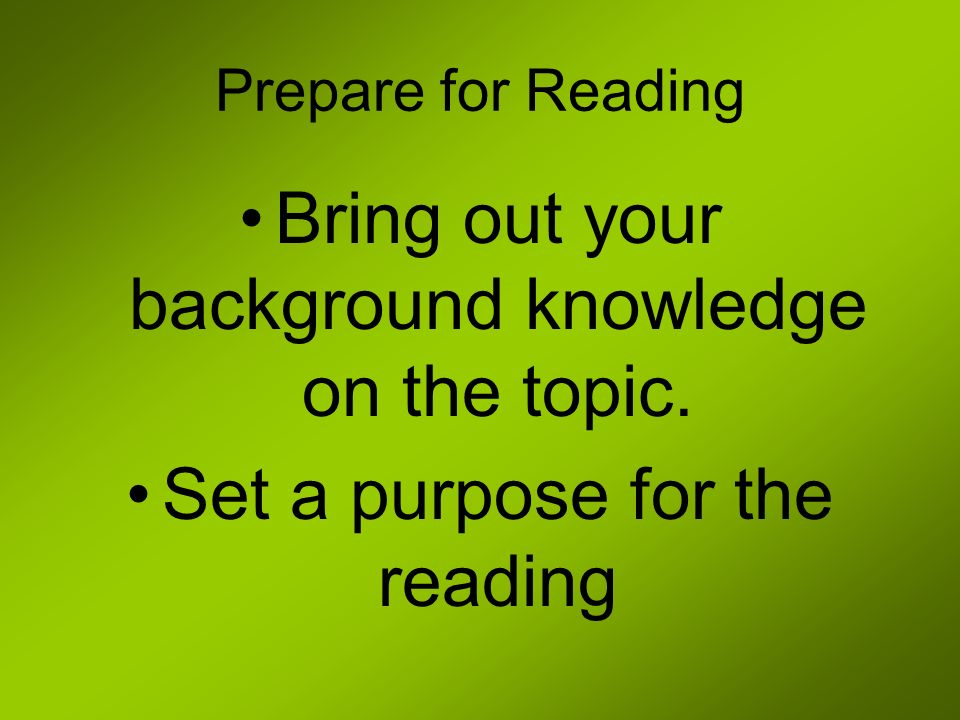Prepare for Reading Bring out your background knowledge on the topic. Set a purpose for the reading