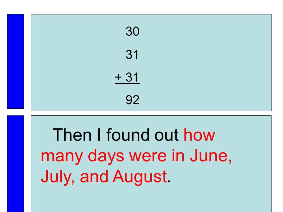 30 31 + 31 92 Then I found out how many days were in June, July, and August.