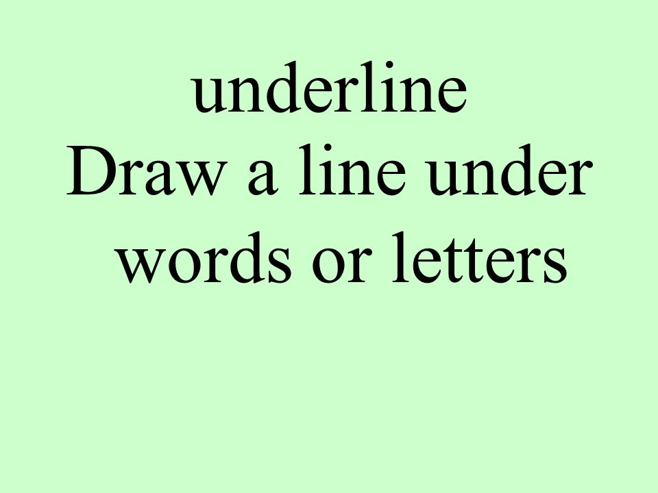 underline Draw a line under words or letters