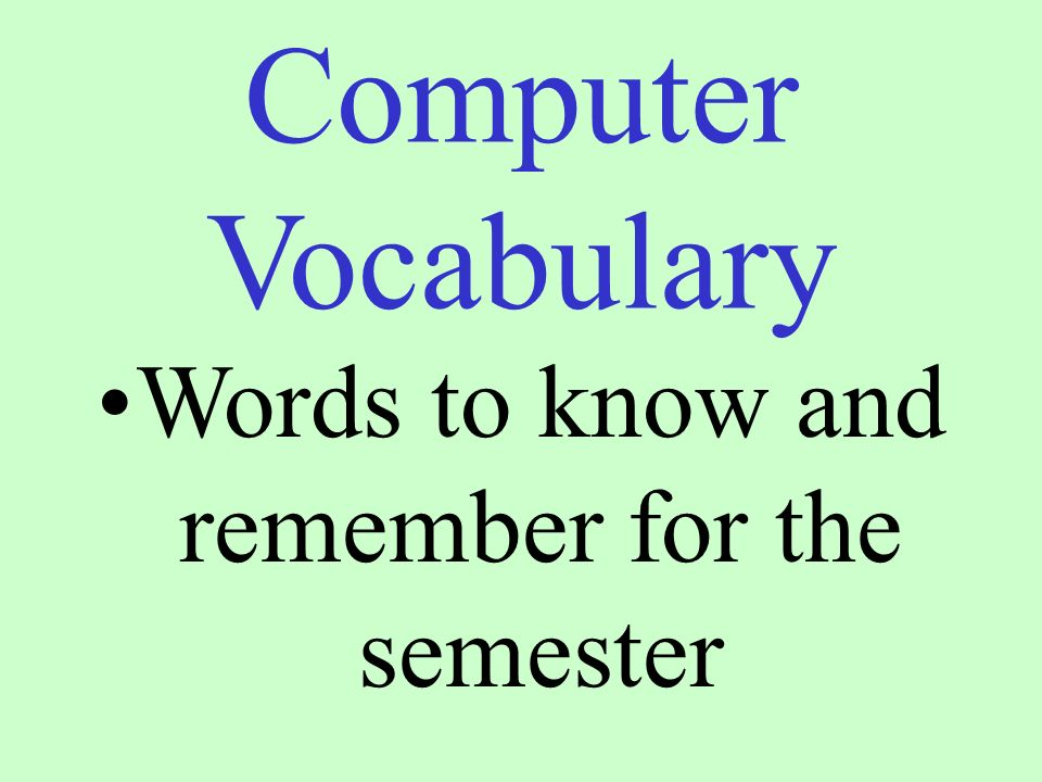 Computer Vocabulary Words to know and remember for the semester