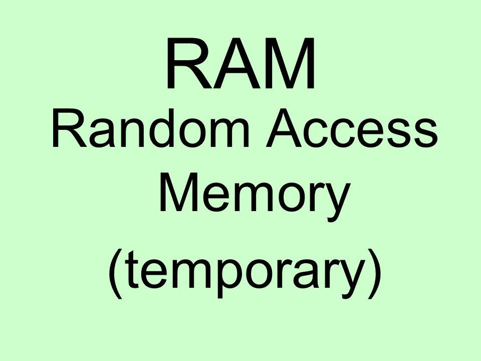 RAM Random Access Memory (temporary)