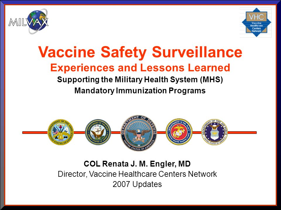 COL Renata J. M. Engler, MD Director, Vaccine Healthcare Centers Network 2007 Updates Vaccine Safety Surveillance Experiences and Lessons Learned Supp