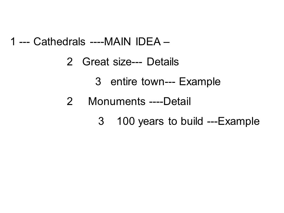 1 --- Cathedrals ----MAIN IDEA – 2 Great size--- Details 3 entire town--- Example 2 Monuments ----Detail 3 100 years to build ---Example