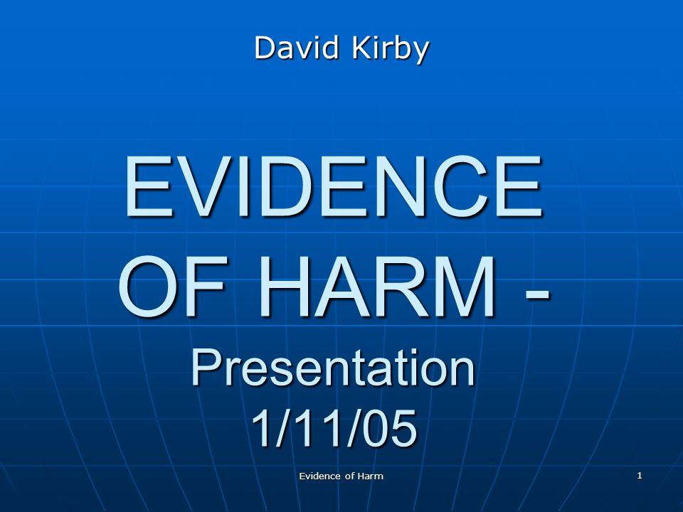 Evidence of Harm 1 EVIDENCE OF HARM - Presentation 1/11/05 David Kirby