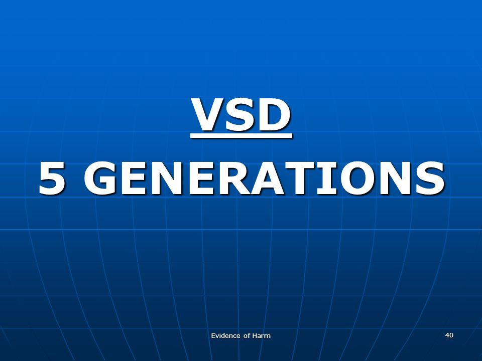 Evidence of Harm 40 VSD 5 GENERATIONS