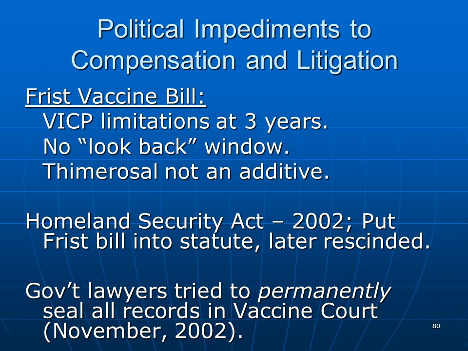 80 Political Impediments to Compensation and Litigation Frist Vaccine Bill: VICP limitations at 3 years.