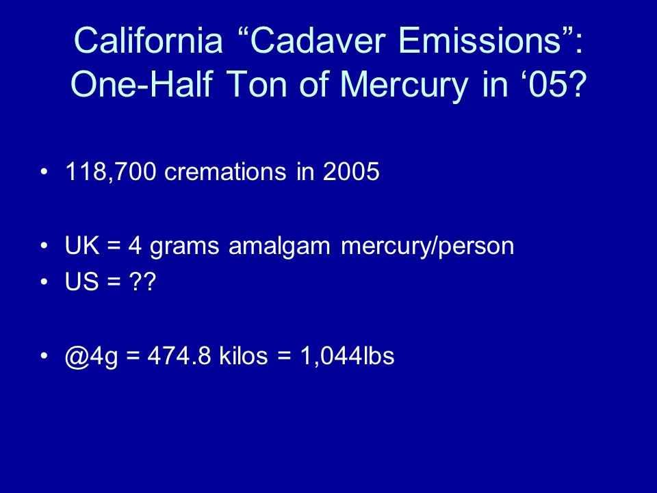California Cadaver Emissions: One-Half Ton of Mercury in 05.