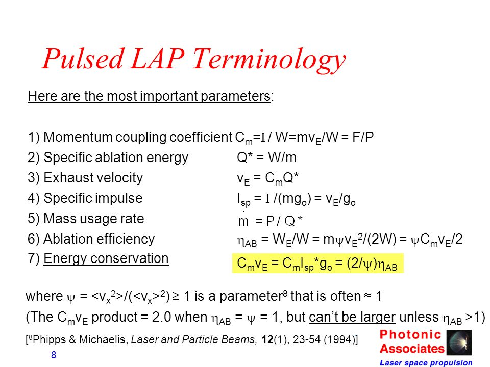 8 Pulsed LAP Terminology Here are the most important parameters: 1) Momentum coupling coefficient C m = I / W=mv E /W = F/P 2) Specific ablation energ