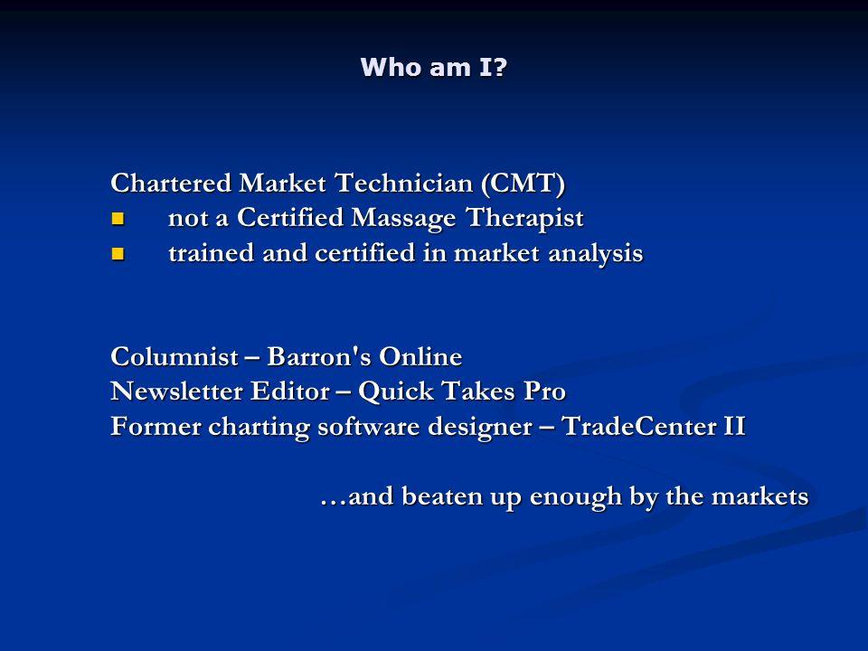 Who am I? Chartered Market Technician (CMT) not a Certified Massage Therapist not a Certified Massage Therapist trained and certified in market analys