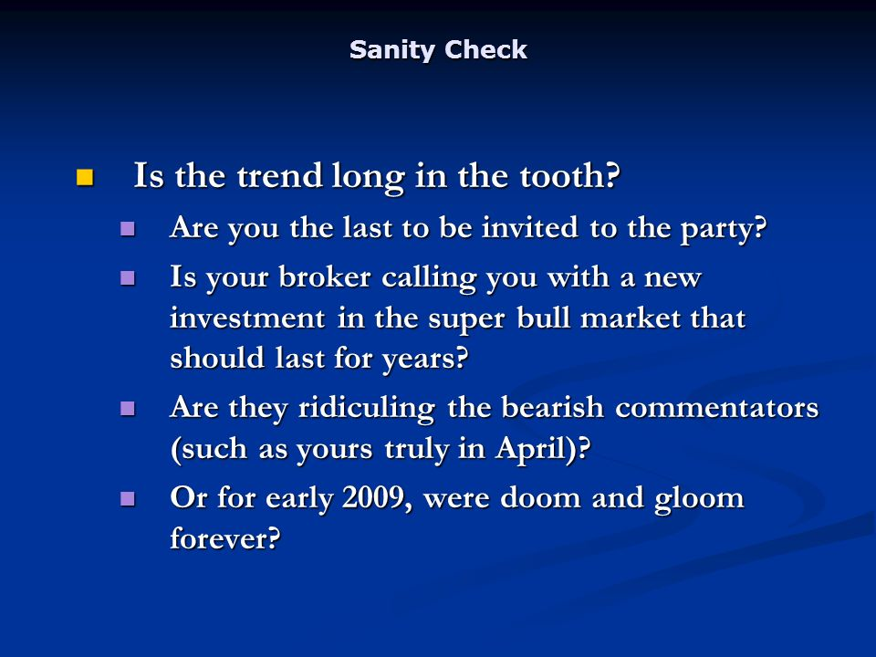 Sanity Check Is the trend long in the tooth. Is the trend long in the tooth.
