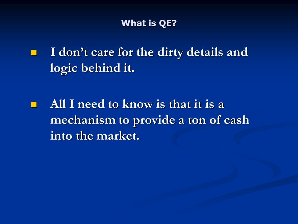 What is QE. I dont care for the dirty details and logic behind it.