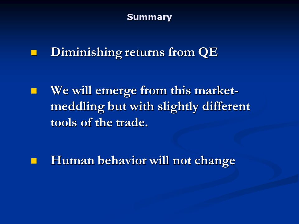 Summary Diminishing returns from QE Diminishing returns from QE We will emerge from this market- meddling but with slightly different tools of the trade.