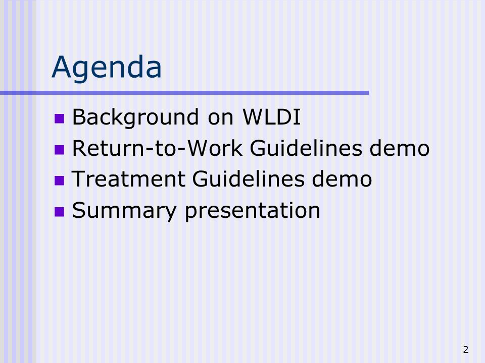 2 Agenda Background on WLDI Return-to-Work Guidelines demo Treatment Guidelines demo Summary presentation