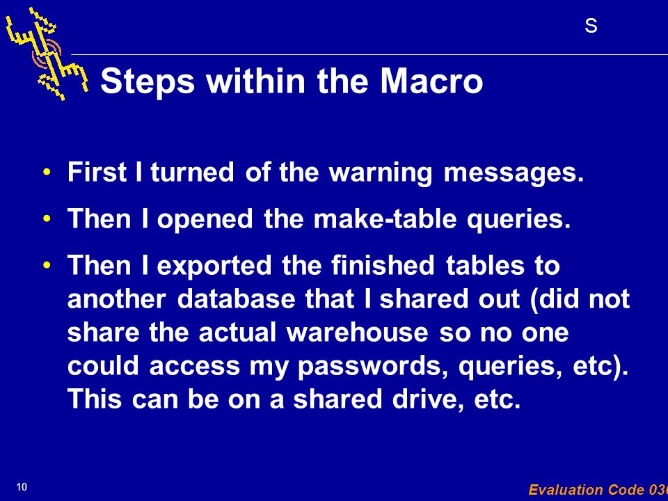 10 S Evaluation Code 030 Steps within the Macro First I turned of the warning messages.