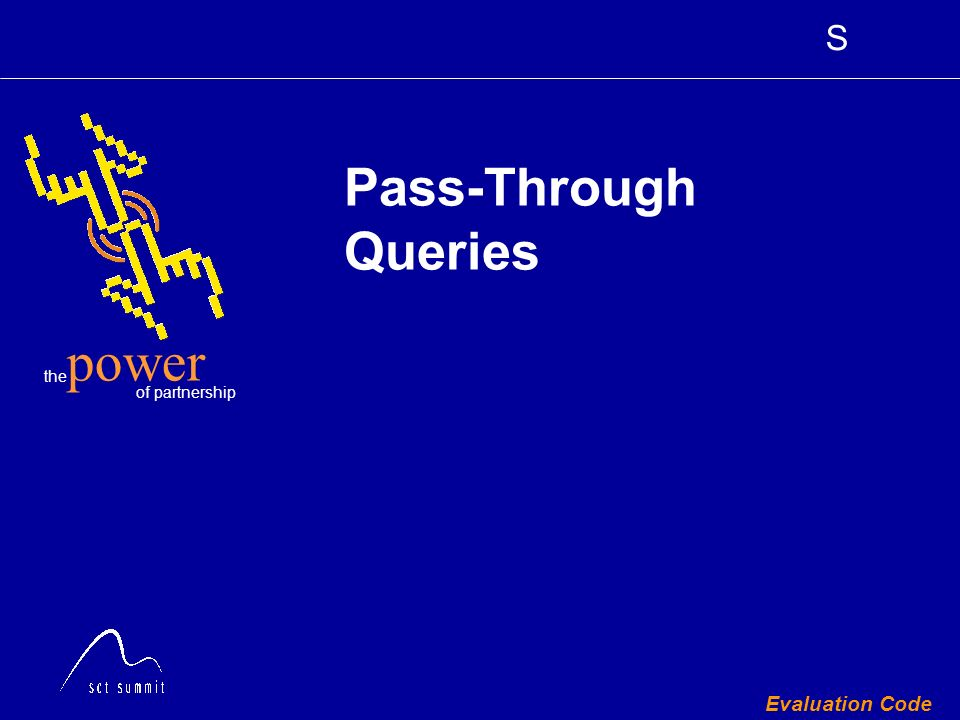 S the of partnership power Evaluation Code Pass-Through Queries