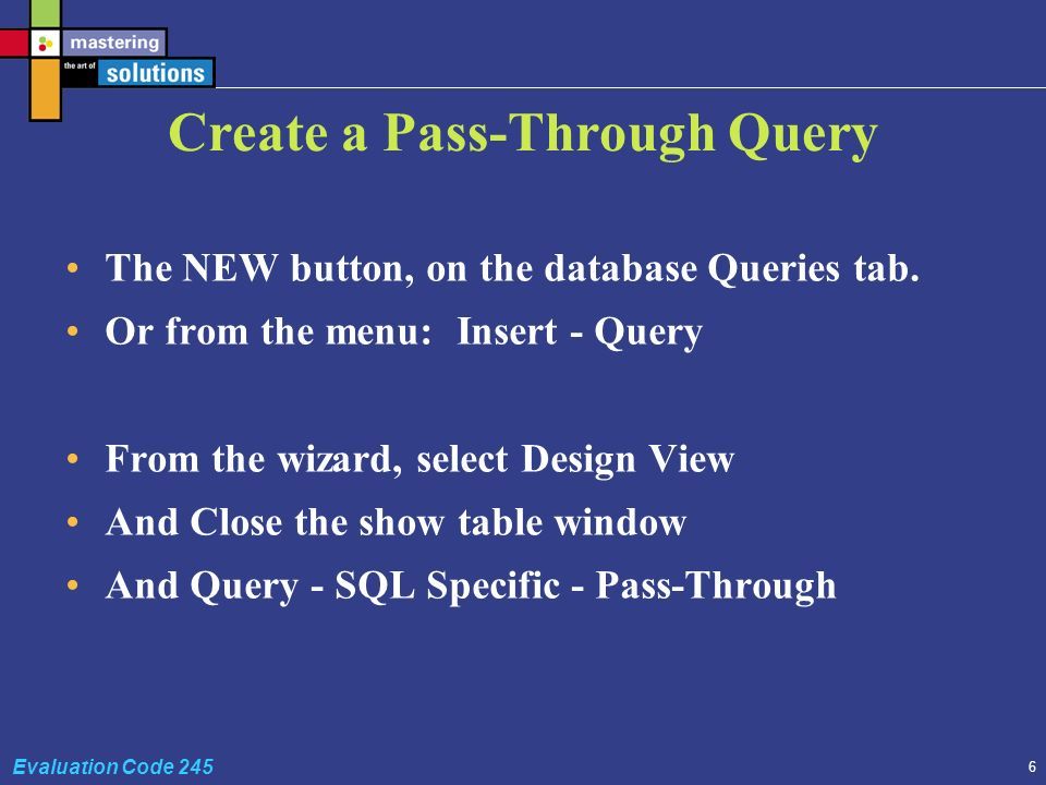6 Evaluation Code 245 Create a Pass-Through Query The NEW button, on the database Queries tab.