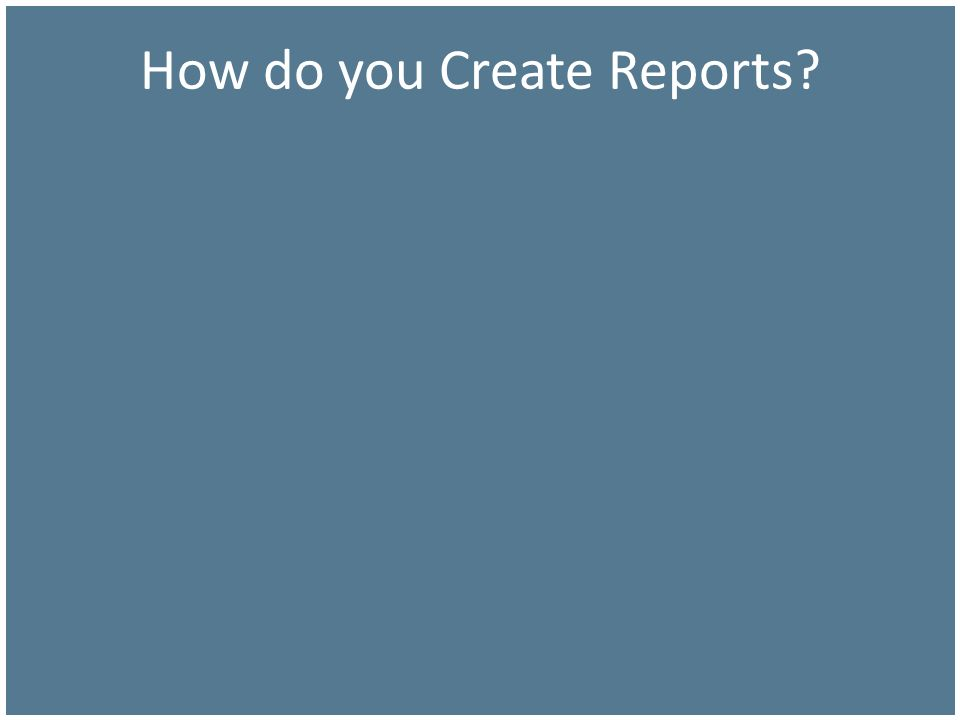 How do you Create Reports?